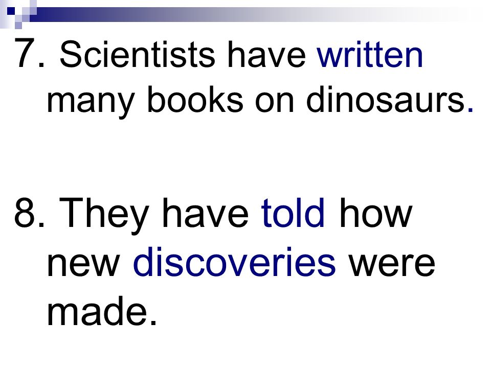 7. Scientists have written many books on dinosaurs.