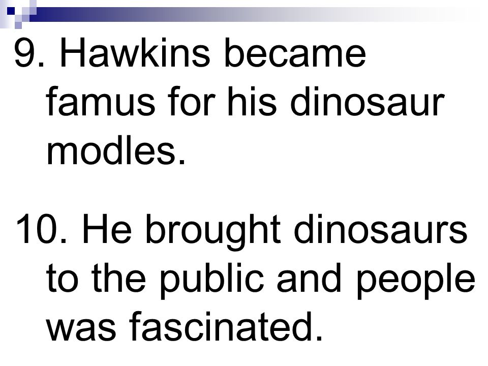 9. Hawkins became famus for his dinosaur modles.
