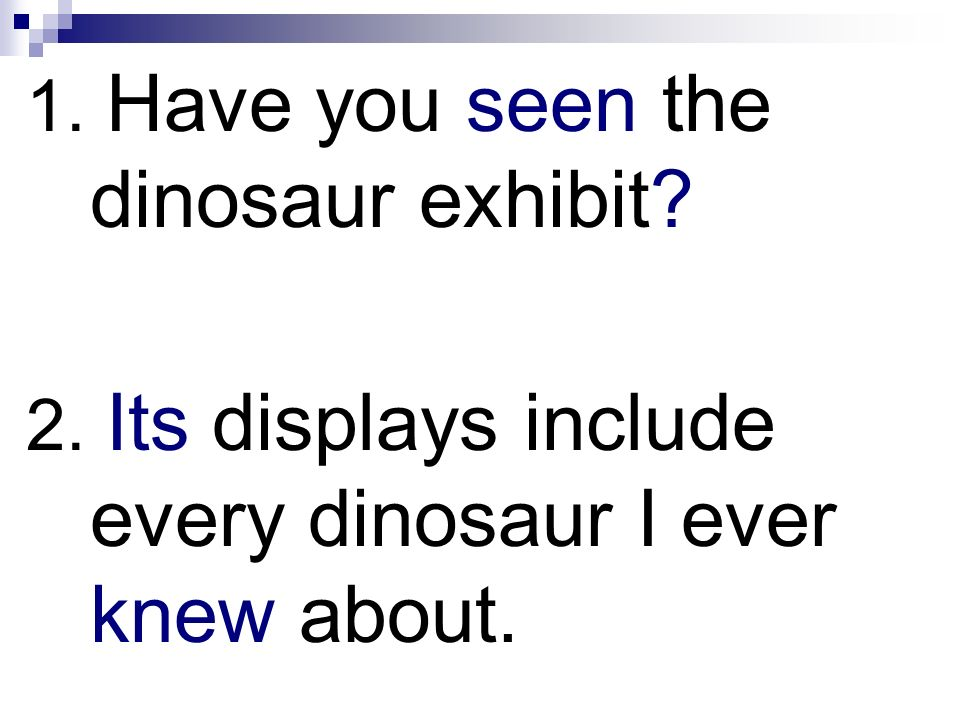 1. Have you seen the dinosaur exhibit