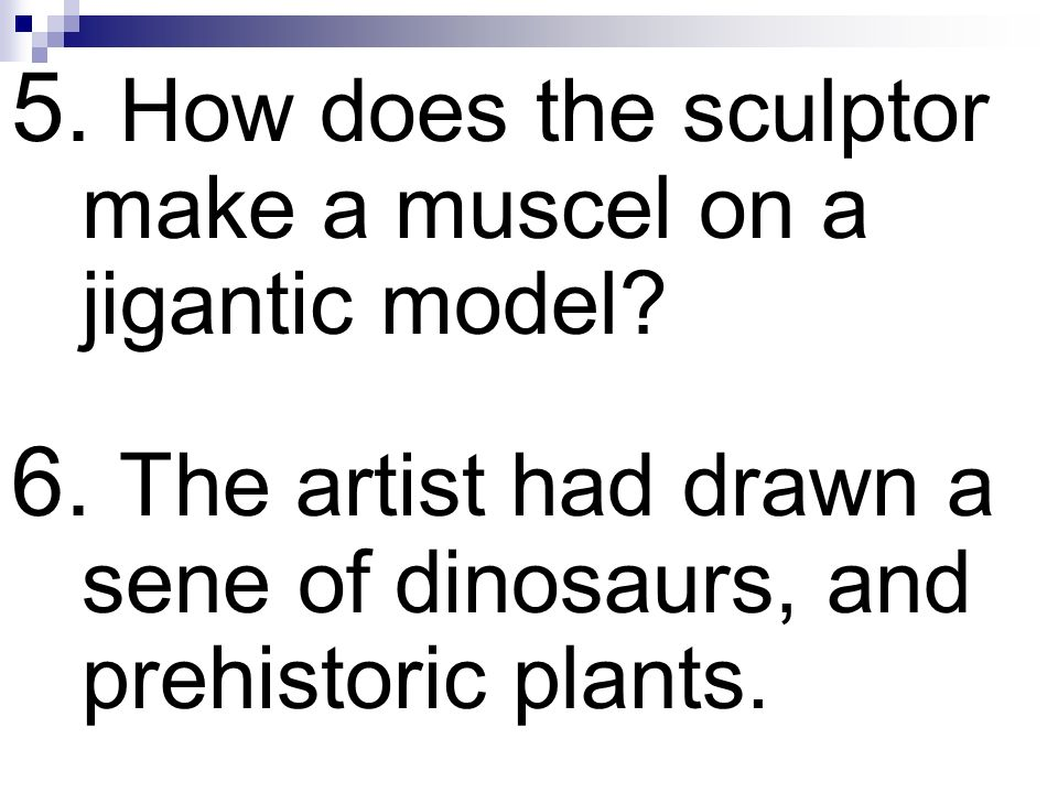 5. How does the sculptor make a muscel on a jigantic model