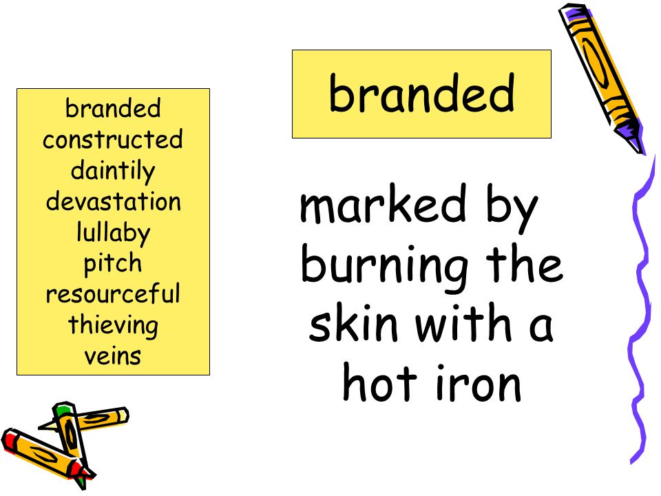 marked by burning the skin with a hot iron