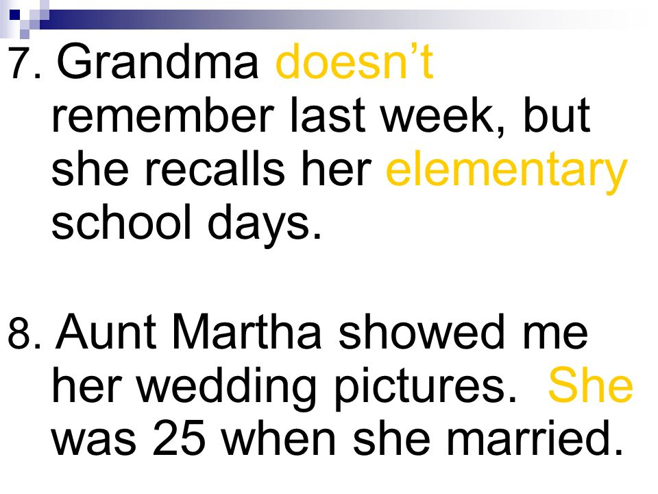 7. Grandma doesn't remember last week, but she recalls her elementary school days.