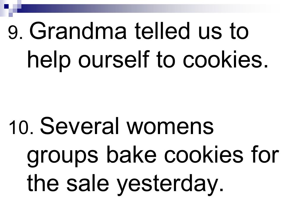 9. Grandma telled us to help ourself to cookies.