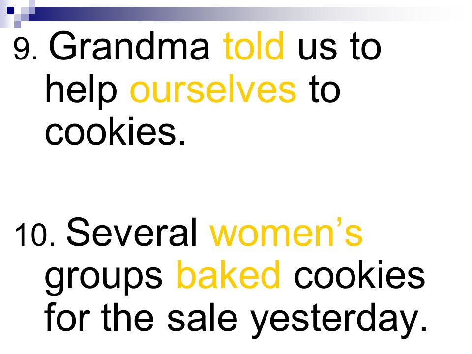 9. Grandma told us to help ourselves to cookies.