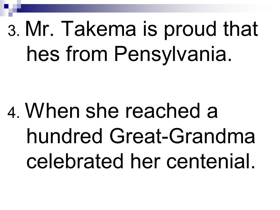 3. Mr. Takema is proud that hes from Pensylvania.