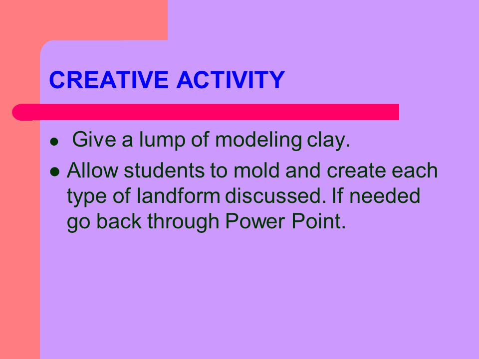 CREATIVE ACTIVITY Give a lump of modeling clay.