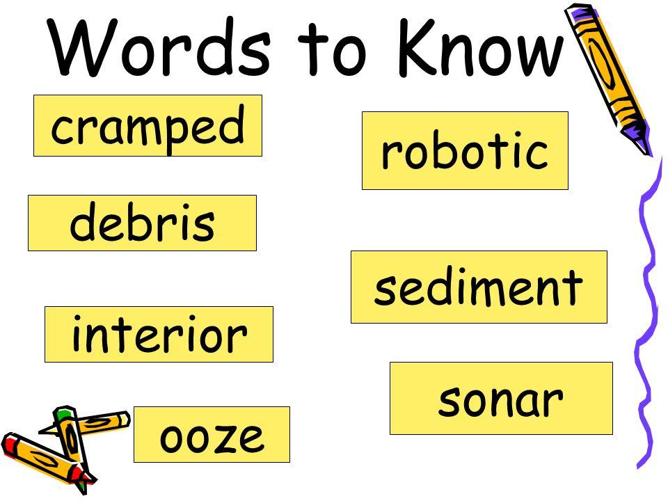 Words to Know cramped robotic debris sediment interior sonar ooze