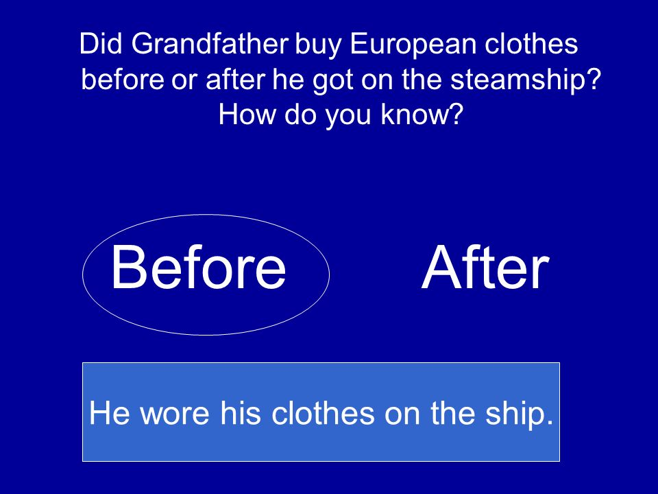 He wore his clothes on the ship.