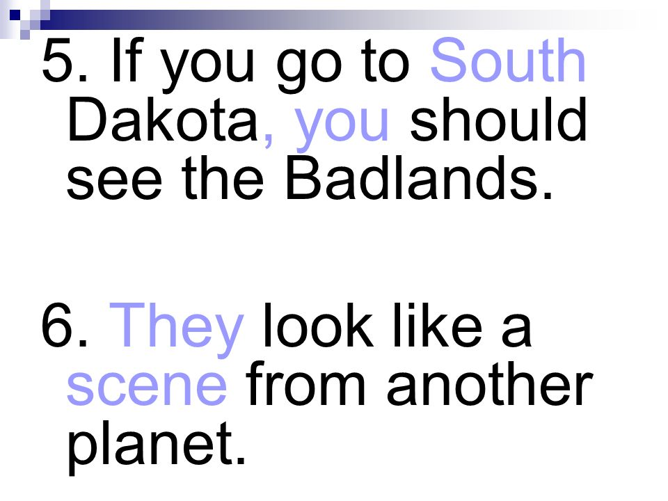 5. If you go to South Dakota, you should see the Badlands.