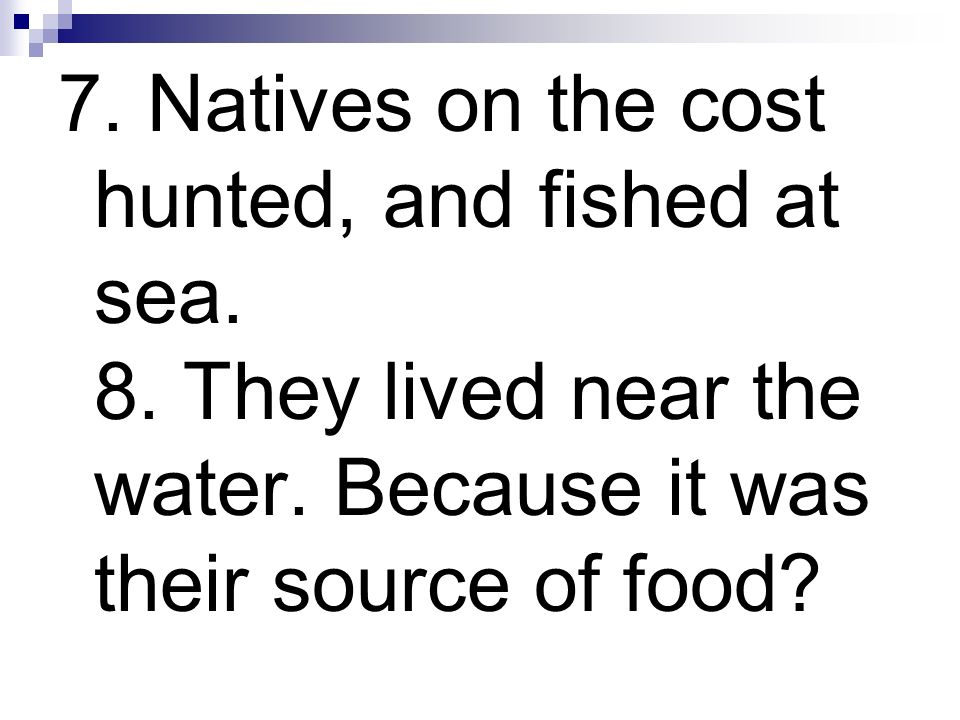 7. Natives on the cost hunted, and fished at sea. 8