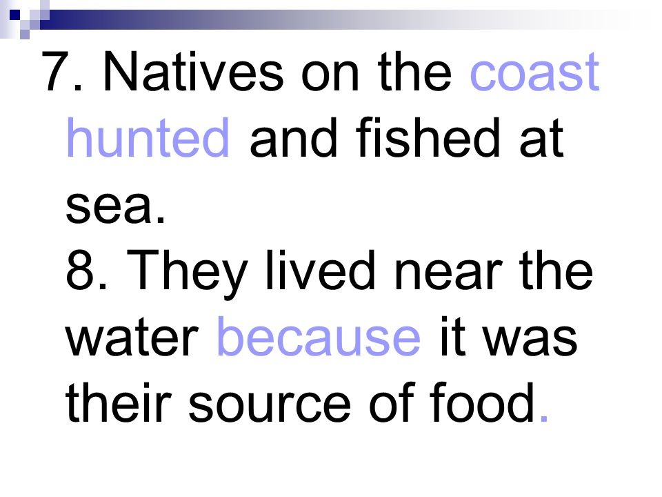 7. Natives on the coast hunted and fished at sea. 8