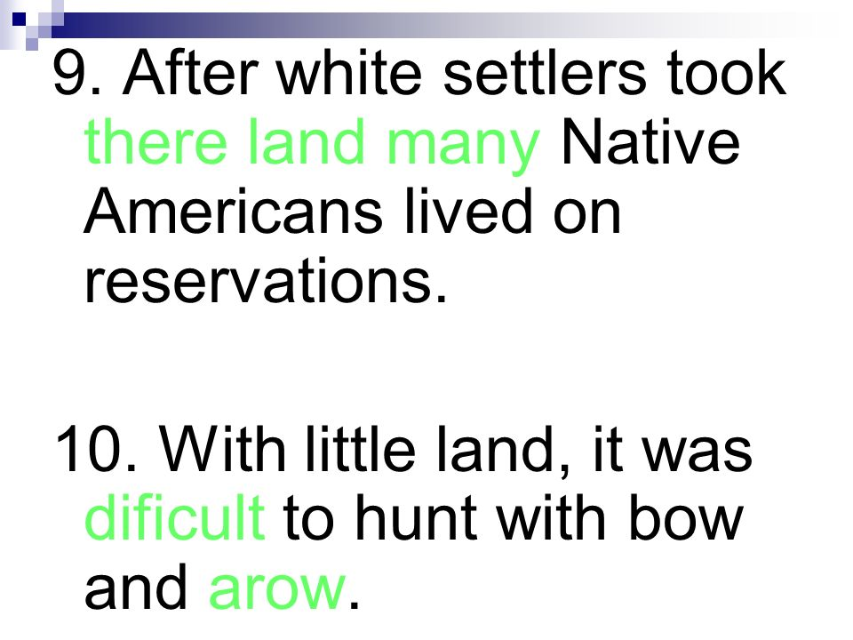 9. After white settlers took there land many Native Americans lived on reservations.