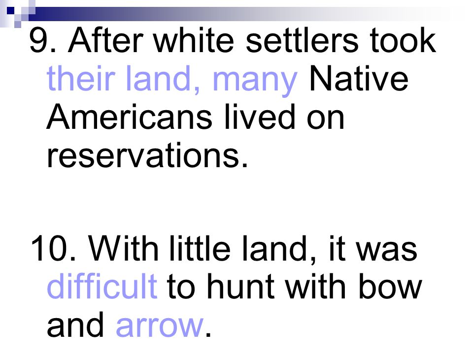 9. After white settlers took their land, many Native Americans lived on reservations.