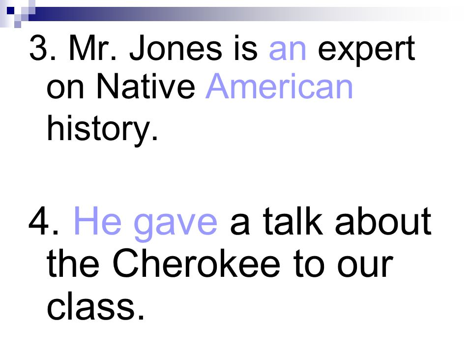 4. He gave a talk about the Cherokee to our class.