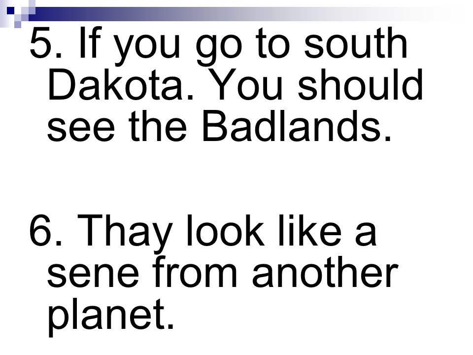 5. If you go to south Dakota. You should see the Badlands.