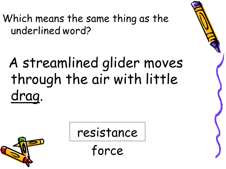 resistance force Which means the same thing as the underlined word