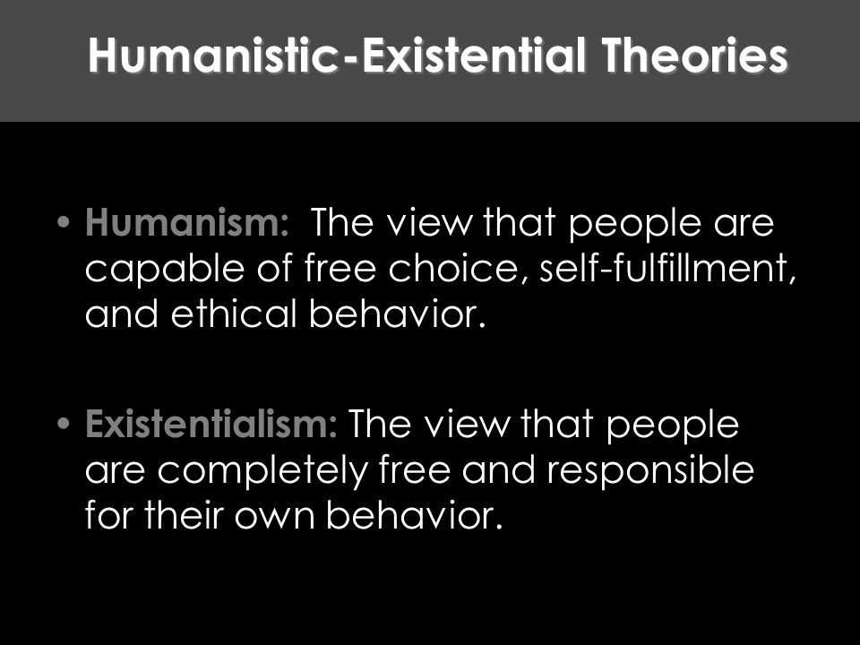 humanistic and existential personality theory and dispositional theories Against the basics of science humanistic theory is not one that was easily researched in the beginning first of all, there are few tests that a humanists would use due to their main belief that people are basically good and the focus of treatment should be on the positive rather than the negative.