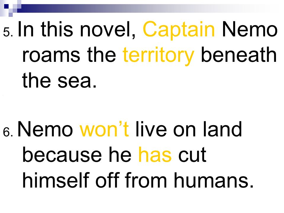 5. In this novel, Captain Nemo roams the territory beneath the sea.
