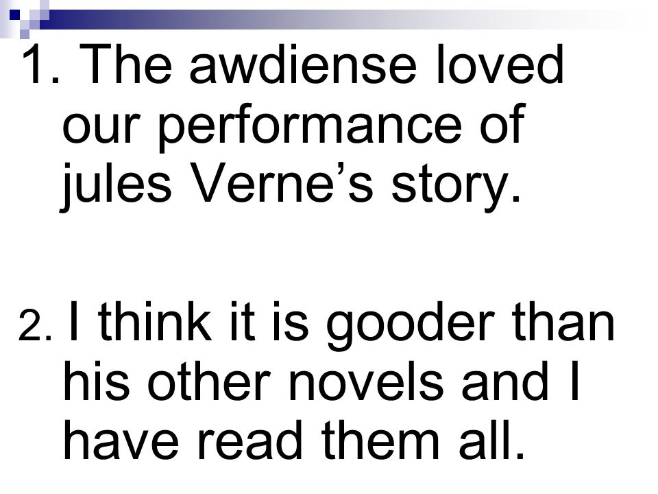 1. The awdiense loved our performance of jules Verne's story.