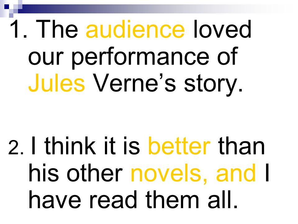 1. The audience loved our performance of Jules Verne's story.