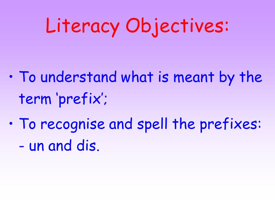 Literacy Objectives: To understand what is meant by the term 'prefix';