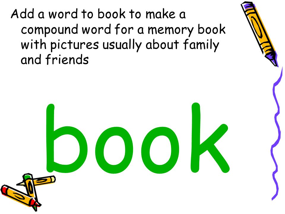 Add a word to book to make a compound word for a memory book with pictures usually about family and friends