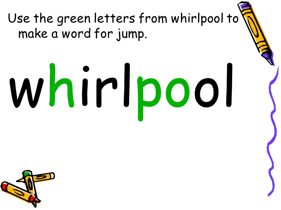 Use the green letters from whirlpool to make a word for jump.