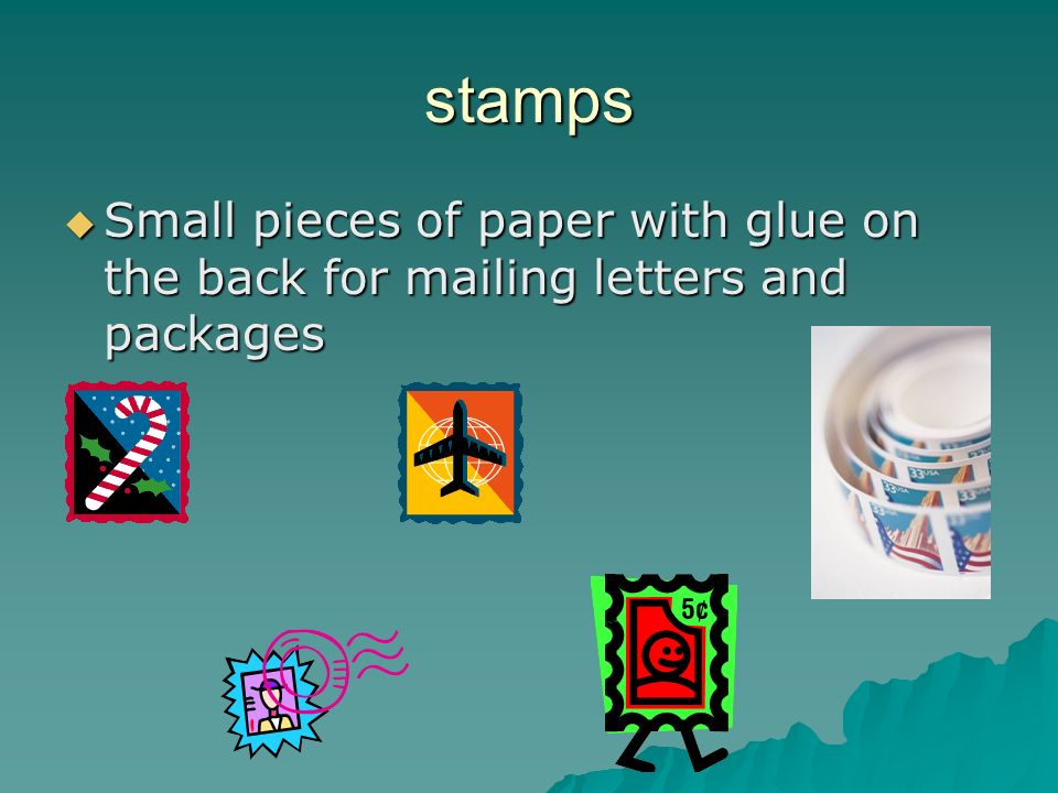 stamps Small pieces of paper with glue on the back for mailing letters and packages