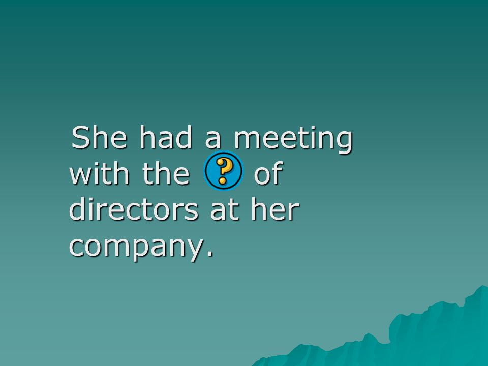 She had a meeting with the of directors at her company.