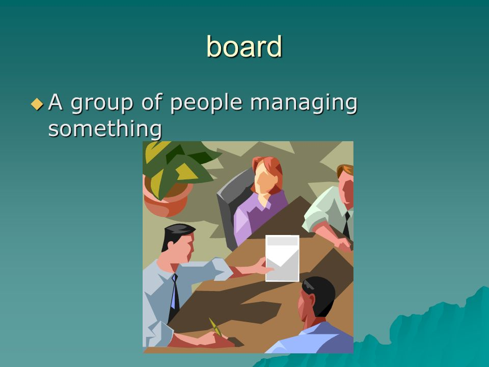 board A group of people managing something