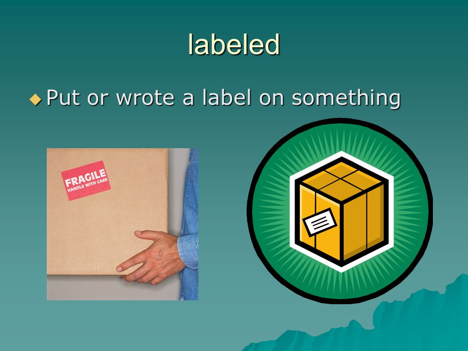 labeled Put or wrote a label on something