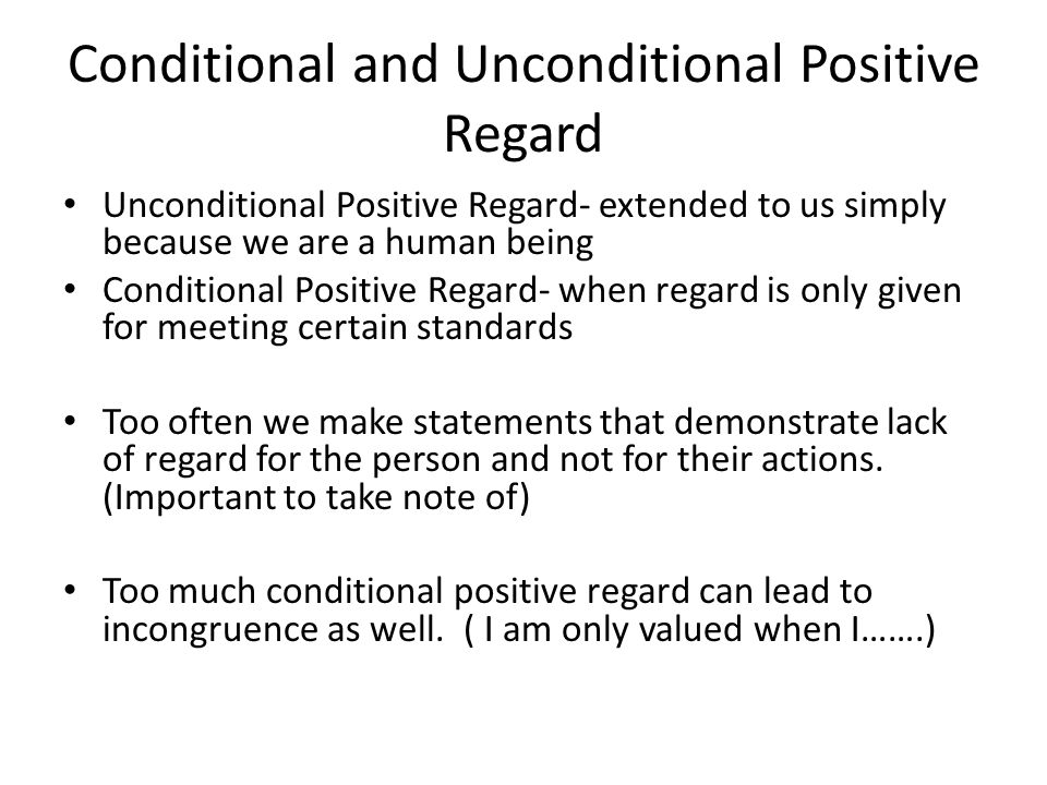 unconditional positive regard Unconditional positive regard and scriptural mandates rebecca d cranford imagine interactions with others in which no judgment happened, but only pure care for the person's wellbeing happened although it sounds mythical in a world focused on self-advancement, a.