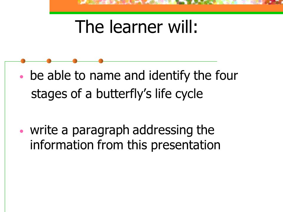 The learner will: be able to name and identify the four