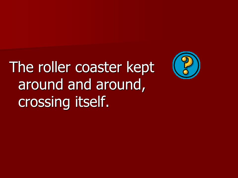 The roller coaster kept around and around, crossing itself.