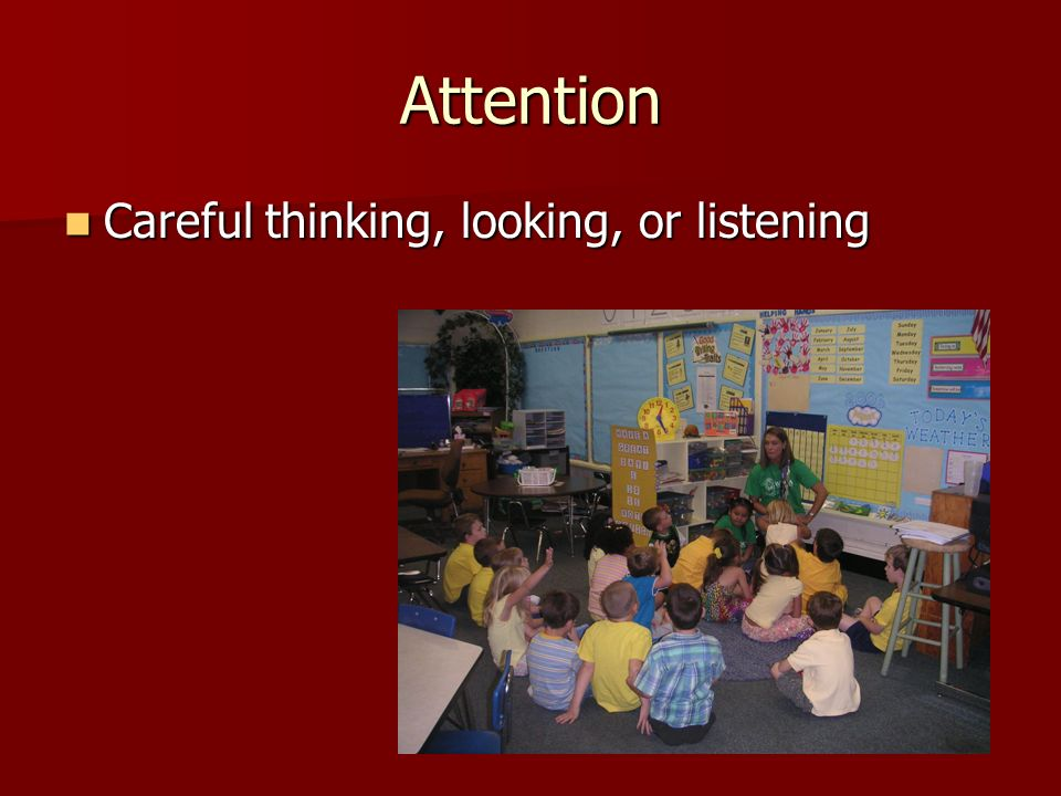 Attention Careful thinking, looking, or listening