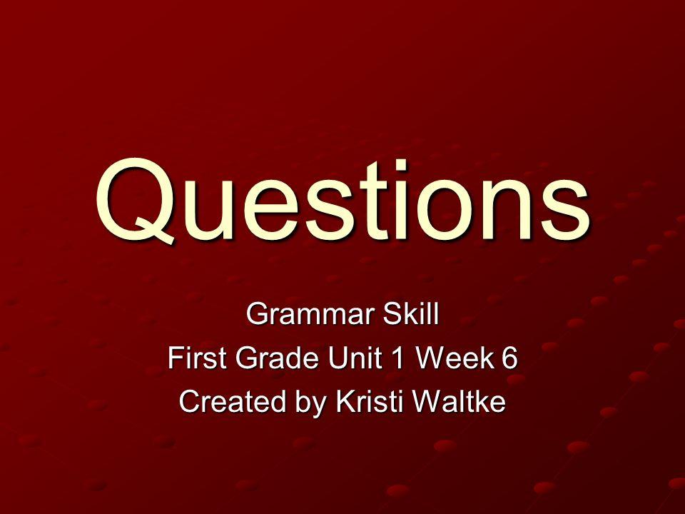 Grammar Skill First Grade Unit 1 Week 6 Created by Kristi Waltke