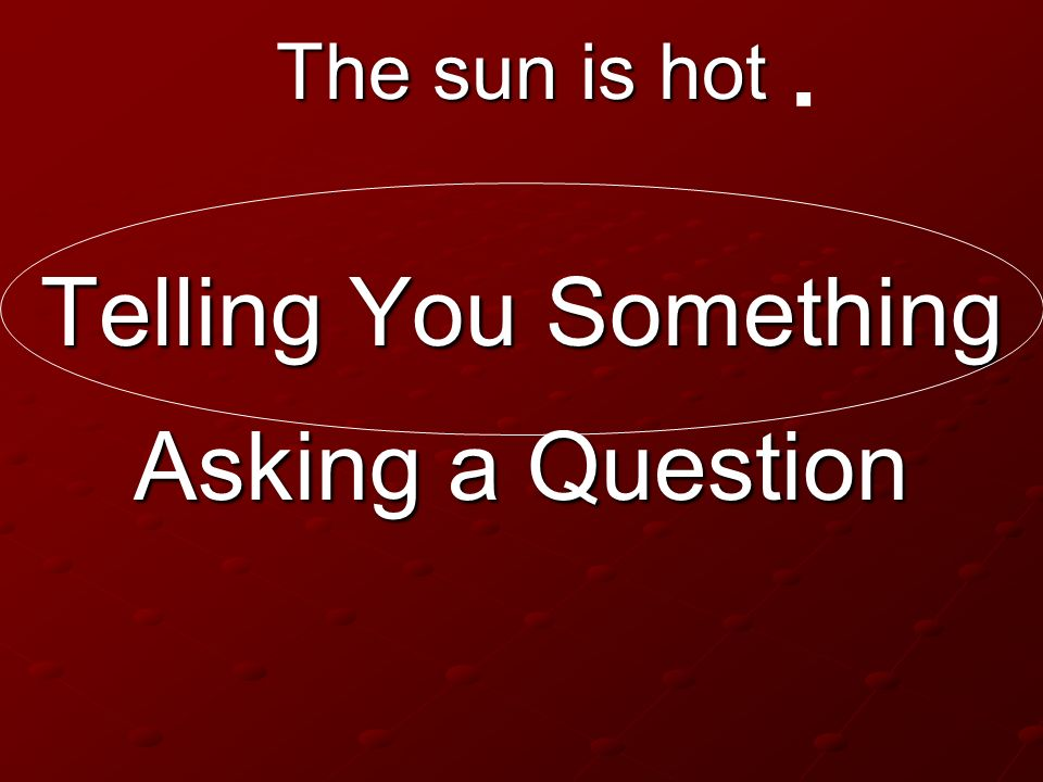 . The sun is hot Telling You Something Asking a Question