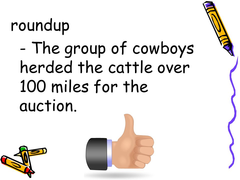 roundup - The group of cowboys herded the cattle over 100 miles for the auction.
