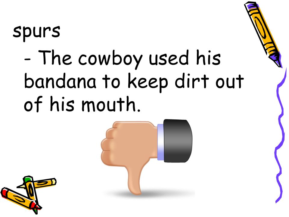 spurs - The cowboy used his bandana to keep dirt out of his mouth.