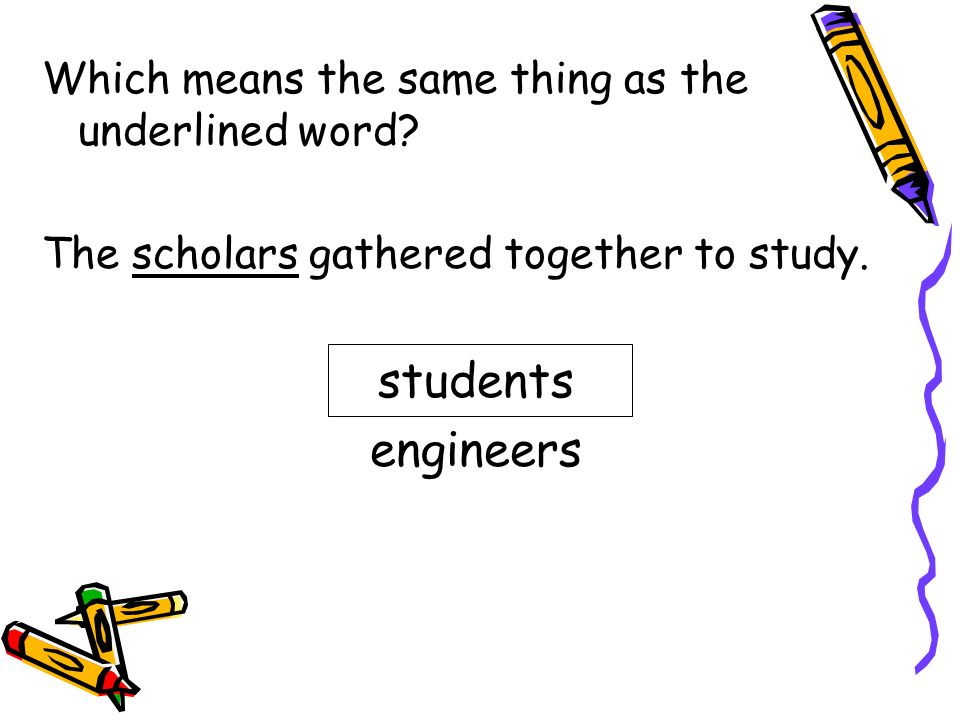 students engineers Which means the same thing as the underlined word
