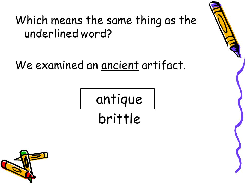 antique brittle Which means the same thing as the underlined word