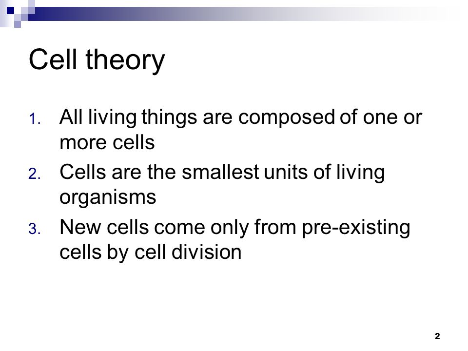 Cell theory All living things are composed of one or more cells
