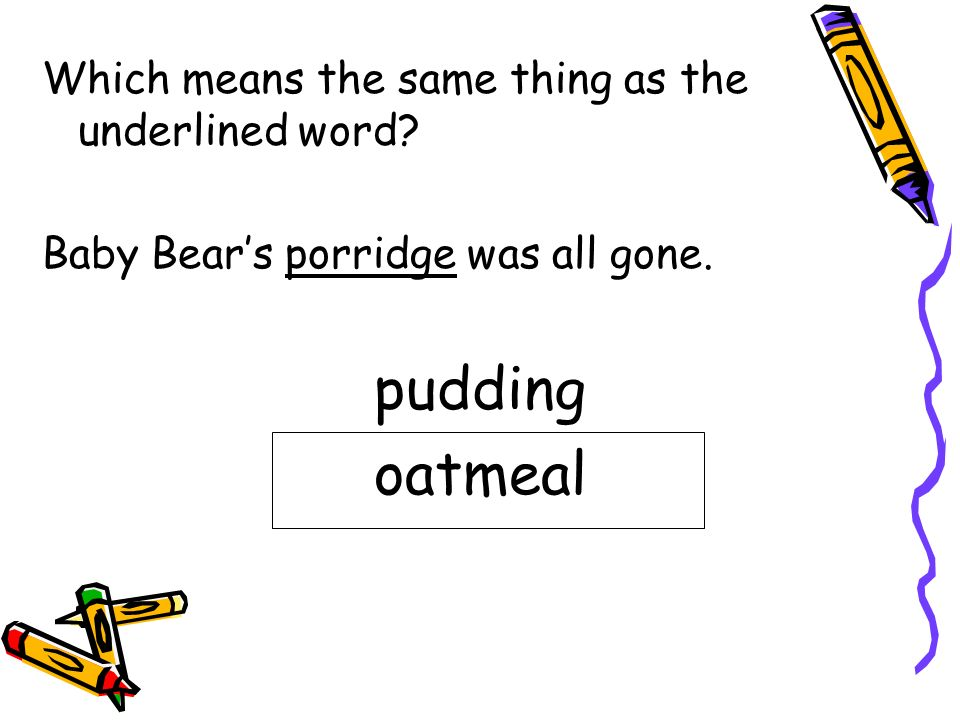 pudding oatmeal Which means the same thing as the underlined word