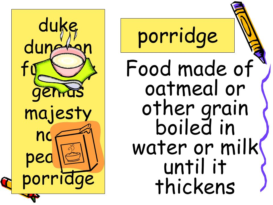 duke dungeon. furiously. genius. majesty. noble. peasant. porridge. porridge.