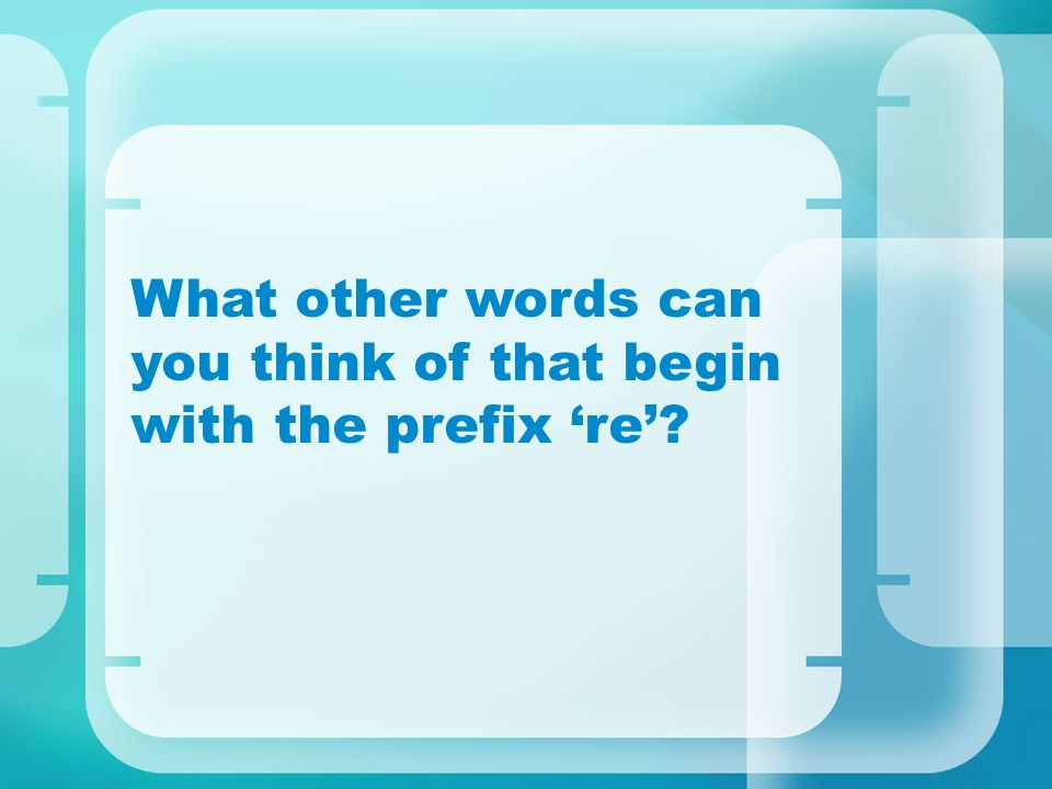What other words can you think of that begin with the prefix 're'