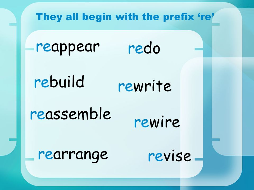 They all begin with the prefix 're'