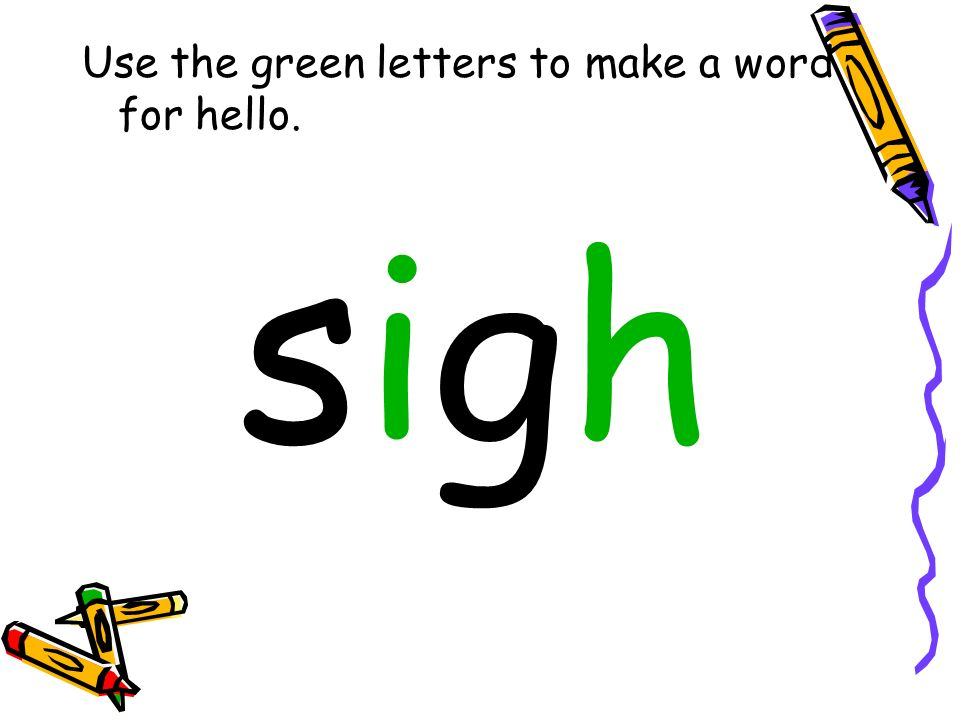 Use the green letters to make a word for hello.