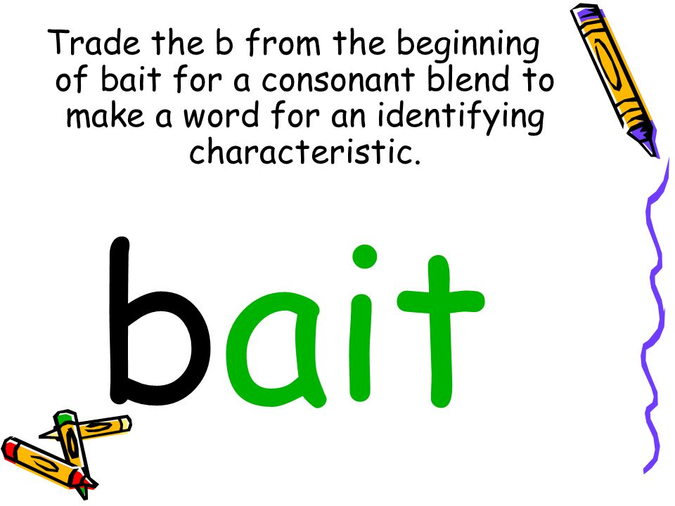 Trade the b from the beginning of bait for a consonant blend to make a word for an identifying characteristic.