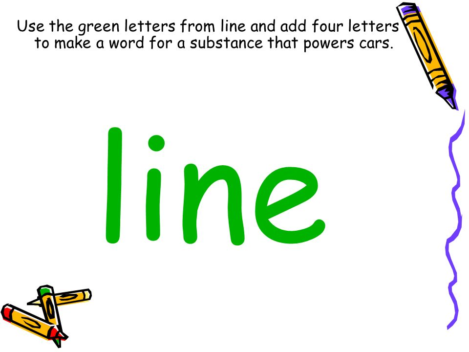 Use the green letters from line and add four letters to make a word for a substance that powers cars.