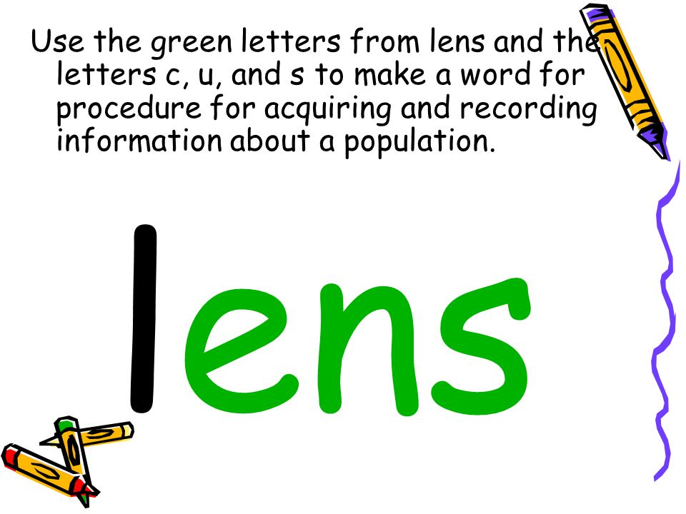Use the green letters from lens and the letters c, u, and s to make a word for procedure for acquiring and recording information about a population.